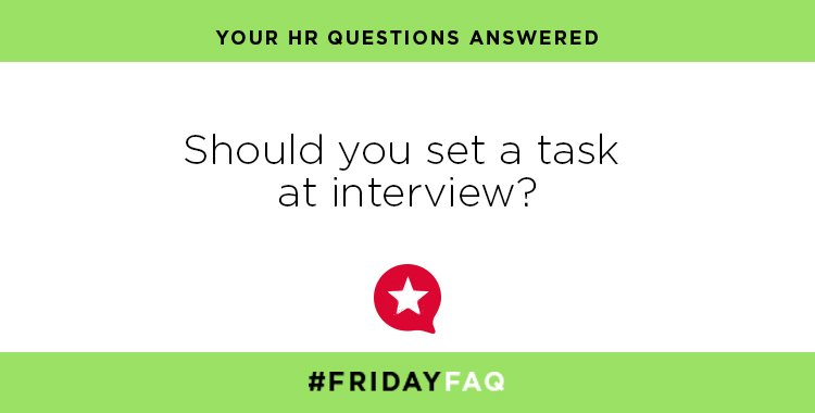 FRIDAY HR FAQs – Should you set a task at interview?