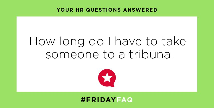 FRIDAY HR FAQS – How long do I have to take someone to tribunal?