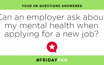 FRIDAY HR FAQS – Can an employer ask about my mental health when applying for a new job?