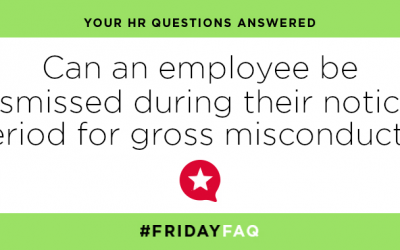 FRIDAY HR FAQS – Can an employee be dismissed during their notice period for gross misconduct?