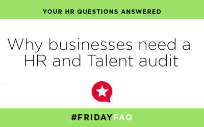 FRIDAY HR FAQS – Why businesses need a HR and Talent audit