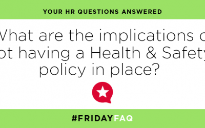 FRIDAY HR FAQS – What are the implications of not having a Health & Safety policy in place?