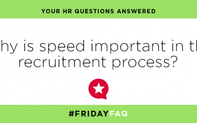 FRIDAY HR FAQS – Why is speed important in the recruitment process?