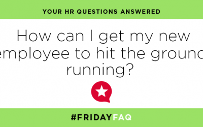 FRIDAY HR FAQS – How can I get my new employee to hit the ground running?
