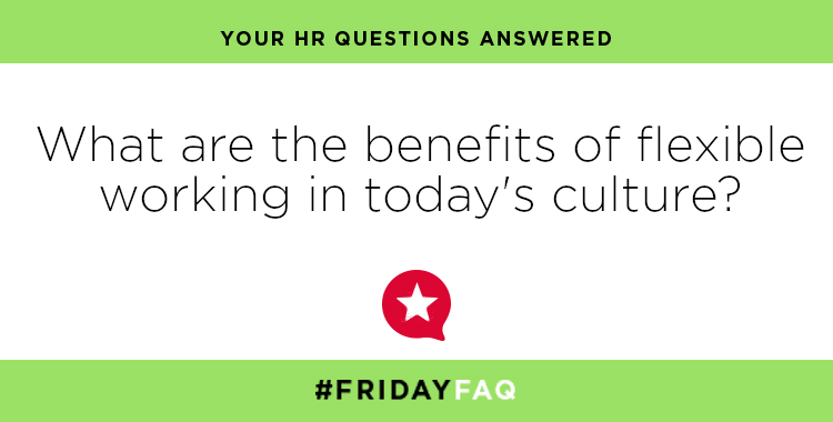 FRIDAY HR FAQS – What are the benefits of flexible working in today's culture?