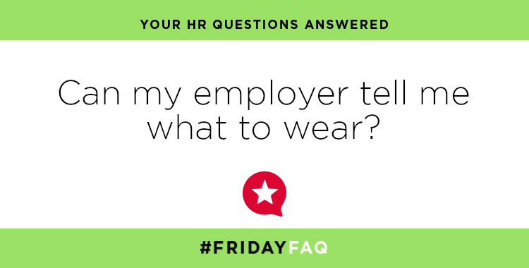 FRIDAY HR FAQS – Can my employer tell me what to wear?