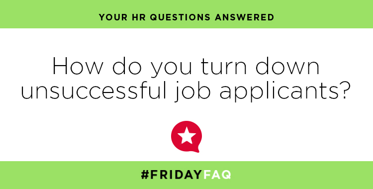 FRIDAY HR FAQS – How do you turn down unsuccessful job applicants?