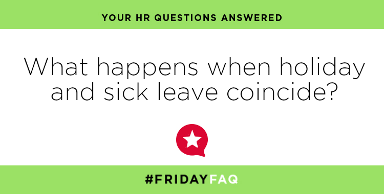 FRIDAY HR FAQS – What happens when holiday and sick leave coincide?
