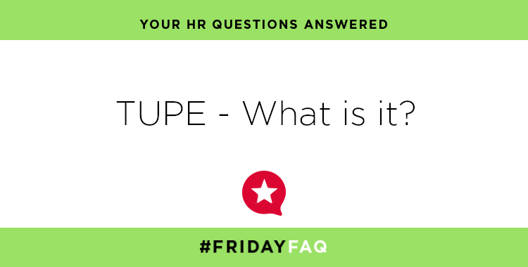 FRIDAY HR FAQS – TUPE – What is it?