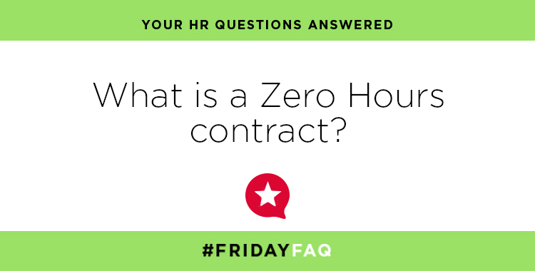 FRIDAY HR FAQS – What is a Zero Hours contract?