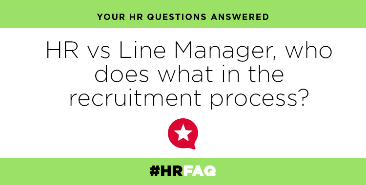 HR FAQS – HR vs Line Manager, who does what in the recruitment process?