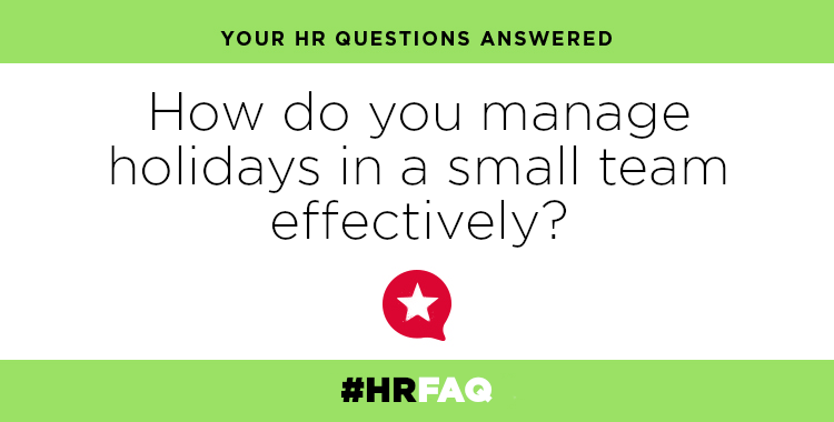 HR FAQS – How do you manage holidays in a small team effectively?