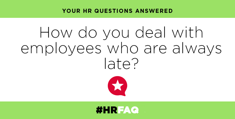 HR FAQS – How do you deal with employees who are always late?
