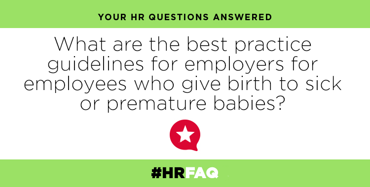 HR FAQS – What are the best practice guidelines for employers for employees who give birth to sick or premature babies?