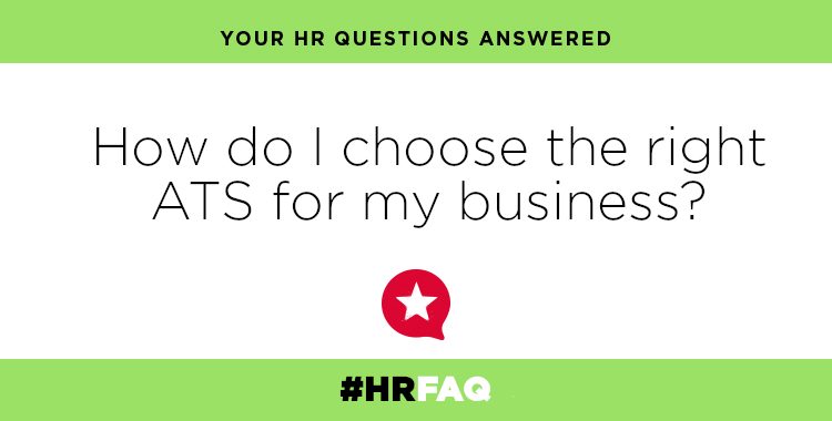 HR FAQS – How do I choose the right ATS for my business?