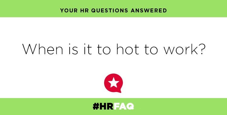 HR FAQS – When is it too hot to work?