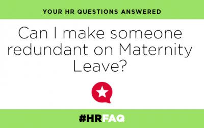 HR FAQS – Can I make someone redundant on Maternity leave?
