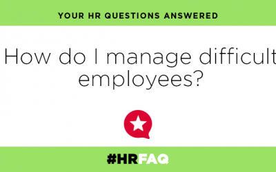 HR FAQS – How do I manage difficult employees?