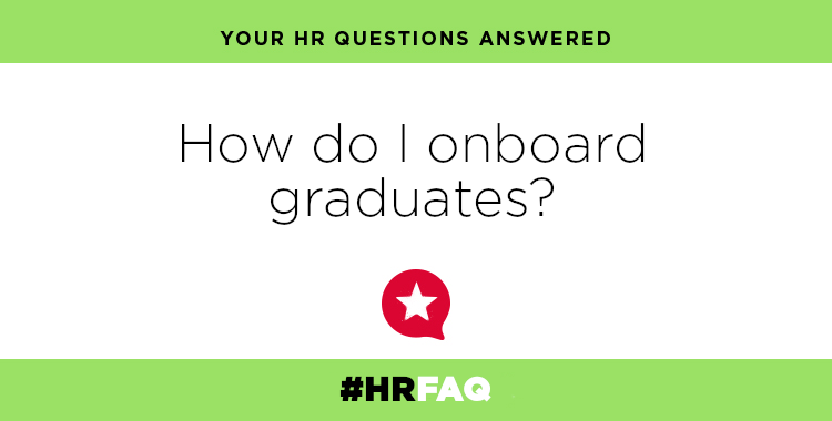 HR FAQS – How do I onboard graduates?