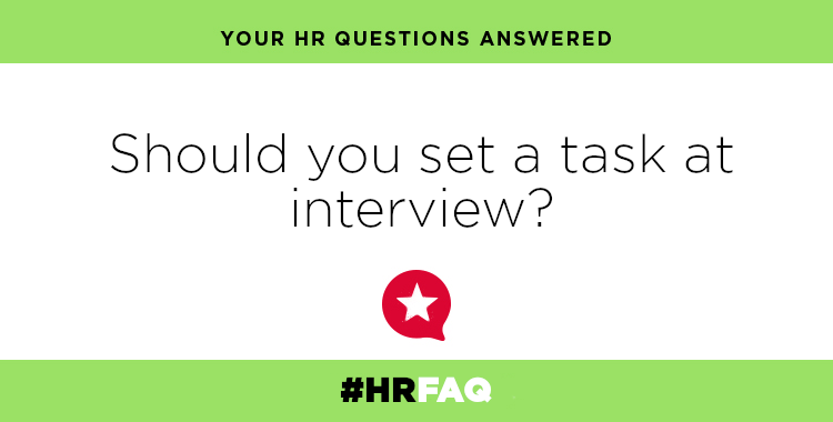 HR FAQS – Should you set a task at interview?