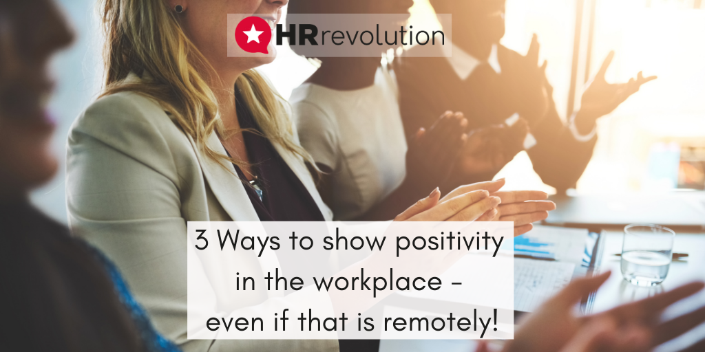 3 Ways to show positivity in the workplace – even if that is remotely!