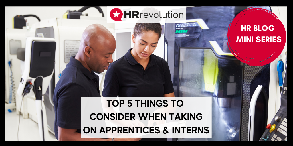 Top 5 Things To Consider When Taking On Apprentices & Interns