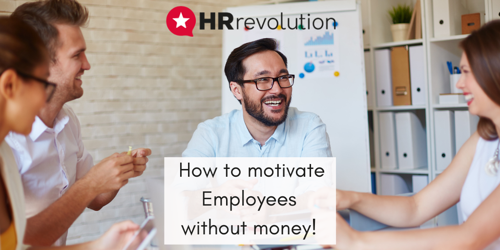 How to motivate Employees without money!
