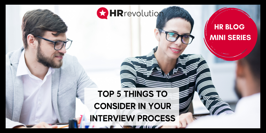 Top 5 Things To Consider In Your Interview Process